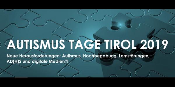 Autismustage Tirol 2019 - Neue Herausforerungen: Autismus, Hochbegabung, Lernstörungen, AD(H)S und digitale Medien!?