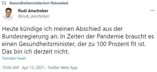 Rudi Anschober auf Twitter 13.4.2021: Heute kündige ich meinen Abschied aus der Bundesregierung an. In Zeiten der Pandemie braucht es einen Gesundheitsminister, der zu 100 Prozent fit ist. Das bin ich derzeit nicht.