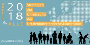 Arbeit für Alle – Strategien zur Umsetzung der UN-Behindertenrechtskonvention