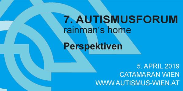 7. Autismusforum rainman's home Perspektiven 5.4.2019 Wien