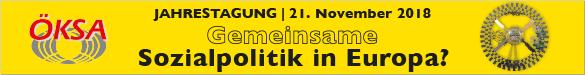 ÖKSA Jahreskonferenz 2018 - GEMEINSAME Sozialpolitik in Europa? Mittwoch 21. November 2018 in St. Pölten. Mehr Infos – hier klicken!