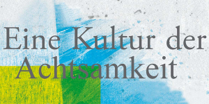 Eine Kultur der Achtsamkeit - 22. Heilpädagogischer Kongress