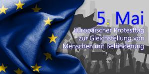 5. Mai Europäischer Protesttag zur Gleichstellung von Menschen mit Behinderung